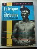 L'Afrique, Les Africains Volume II. Des ''Black Gentlemen'' de Monrovia aux ''Ultra Blancs'' de Potchefstroom.