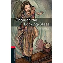 [(Oxford Bookworms Library: Stage 3: Through the Looking-Glass: 1000 Headwords)] [By (author) Lewis Carroll ] published on (March, 2008)