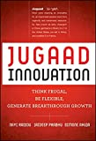Jugaad Innovation: Think Frugal, Be Flexible, Generate Breakthrough Growth
