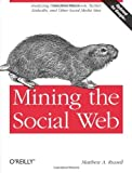 Telecharger Livres Mining the Social Web Analyzing Data from Facebook Twitter LinkedIn and Other Social Media Sites by Matthew A Russell 2011 02 11 (PDF,EPUB,MOBI) gratuits en Francaise