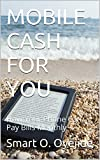 MOBILE CASH FOR YOU: How Your Phone Can Pay Bills Monthly (Unlimited Wealth Books)