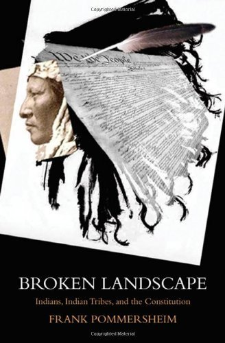 Broken Landscape: Indians, Indian Tribes, and the Constitution by Frank Pommersheim (2009-09-02)