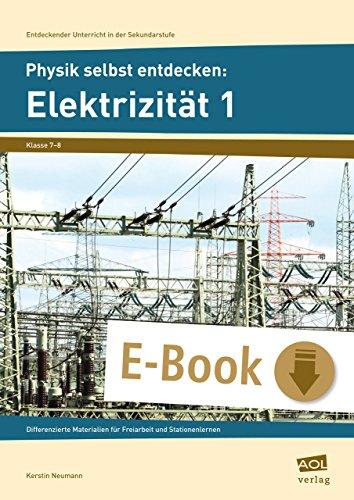 Physik selbst entdecken: Elektrizität 1: Differenzierte Materialien für Freiarbeit und Stationenlernen (7. und 8. Klasse)