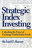 Strategic Index Investing: Unlocking the Power of Exchange-traded Index Funds