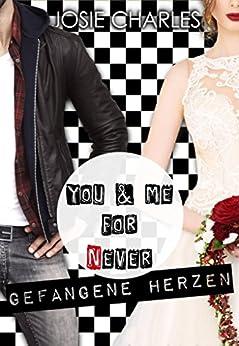 You & me for (n)ever - Gefangene Herzen von [Charles, Josie]
