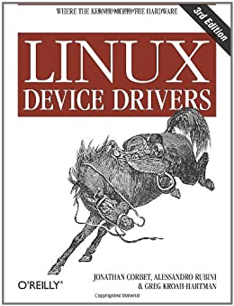 Linux Device Drivers: Where the Kernel Meets the Hardware by [Corbet, Jonathan, Rubini, Alessandro, Kroah-Hartman, Greg]