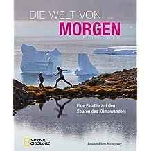 Bildband Klimawandel: Die Welt von morgen. Eine Familie auf den Spuren des Klimawandels. National Geographic zeigt den Wandel der Erde in Island, Grönland, Südafrika, Australien und Deutschland.