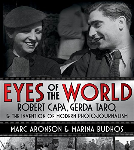 Eyes of the World: Robert Capa, Gerda Taro, and the Invention of Modern Photojournalism por Marc Aronson and Marina Budhos
