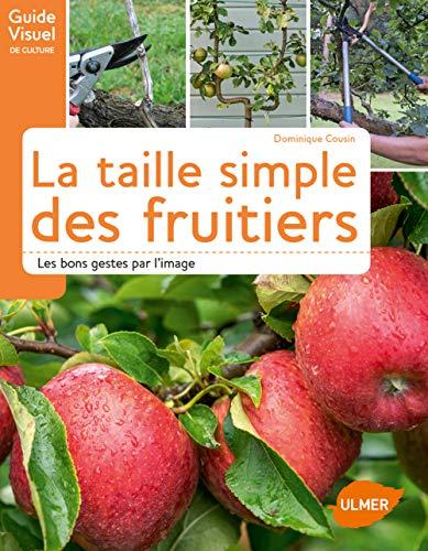 La taille simple des fruitiers - Les bons gestes par l'image par Dominique Cousin