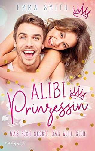Alibi Prinzessin: Was sich neckt, das will sich (Catch her 1) von [Smith, Emma]