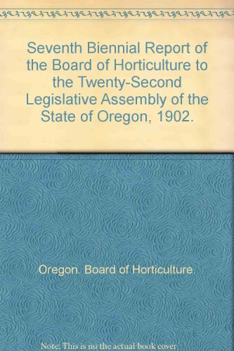 Seventh Biennial Report of the Board of Horticulture to the Twenty-Second Legislative Assembly of the State of Oregon, 1902. par Oregon. Board of Horticulture.