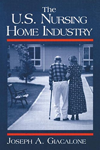 The US Nursing Home Industry (Industry Studies)