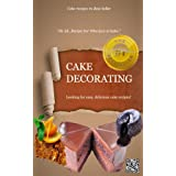 CAKE DECORATING - Hi All...Recipe For Who love to bake.: Looking for easy, delicious cake recipes? (English Edition)