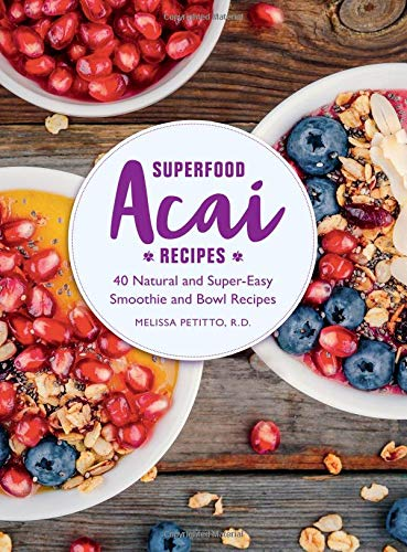 Acai Super Berry Cookbook: 40 Natural and Super-Easy Smoothie and Bowl Recipes