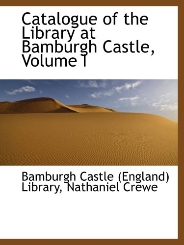 Catalogue of the Library at Bamburgh Castle, Volume I -
