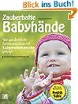 Zauberhafte Babyhände - Wie ganzheitl...