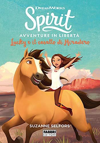 Lucky e il cavallo di Miradero. Spirit. Avventure in libertà di Suzanne Selfors