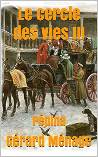 Le cercle des vies III: Pépina par Gérard Ménage