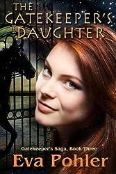 The Gatekeeper's Daughter: The Gatekeeper's Saga (Gatekeeper's Trilogy) (Volume 3) by Dr. Eva Pohler (2013-05-01)
