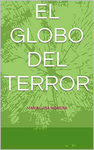 EL GLOBO DEL TERROR: EL GLOBO DEL TERROR por MARIA L. MOREIRA