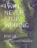 Scarica Libro I WILL NEVER STOP WRITING POESIE (PDF,EPUB,MOBI) Online Italiano Gratis