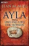 Ayla und das Lied der Höhlen: Roman (Ayla - Die Kinder der Erde, Band 6)