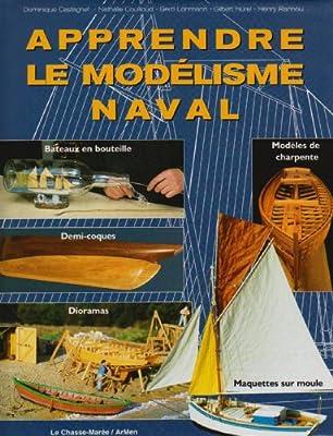 Apprendre le modélisme naval. Bateaux en bouteille, demi-coques, maquettes sur moule, dioramas, modèles de charpente