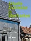 Aktuelle Architektur in Oberfranken: Ein Architekturführer - Enrico Santifaller