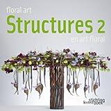 Structures en art floral - Tome 2