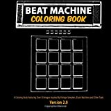 Beat Machine: Coloring Book: Version 2.0, Unique Coloring Books Collection of Over 30...