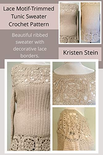 Lace Motif-Trimmed Tunic Sweater Crochet Pattern: Beautiful Ribbed Sweater with Decorative Lace Borders. (English Edition)