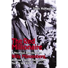 The Red Millionaire: A Political Biography of Willy M?nzenberg, Moscow's Secret Propaganda Tsar in the West, 1917-1940: A Political Biography of Willy ... Propaganda Tsar in the West, 1917-1940