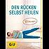 Den Rücken selbst heilen: 12 Übungen bei akuten Rückenschmerzen (GU Einzeltitel Gesundheit/Fitness/Alternativheilkunde)