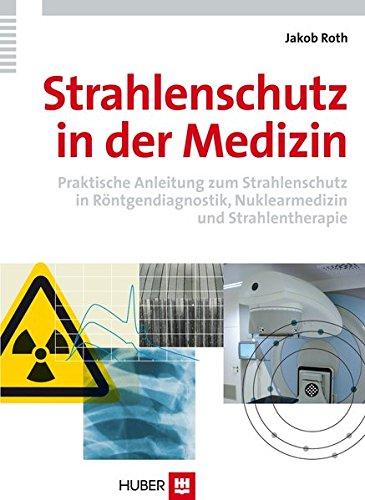 Strahlenschutz in der Medizin. Praktische Anwendung zum Strahlenschutz in Röntgendiagnostik, Nuklearmedizin und Strahlentherapie