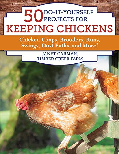 50 Do-It-Yourself Projects for Keeping Chickens: Chicken Coops, Brooders, Runs, Swings, Dust Baths, and More! (Chicken Swing)