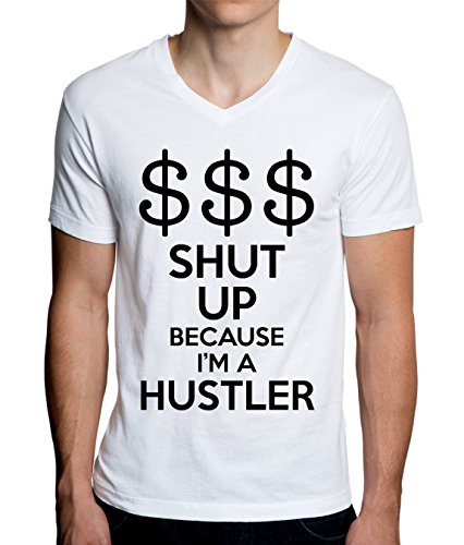 Hustler Top Shirt (Shut Up Because I'm A Hustler Men's V-Neck T-Shirt XX-Large)