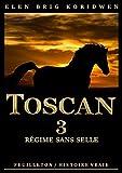 3 - RÉGIME SANS SELLE: Récit-feuilleton (TOSCAN)