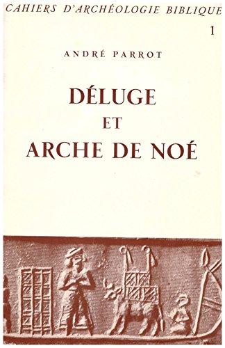 Déluge et arche de noé. cahier d'archéologie biblique, 1.