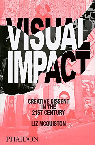 Visual Impact, Creative Dissent In The 21St Century