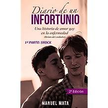 Diario de un infortunio. Una historia de amor gay en la enfermedad: 1ª PARTE: SHOCK (Spanish Edition)