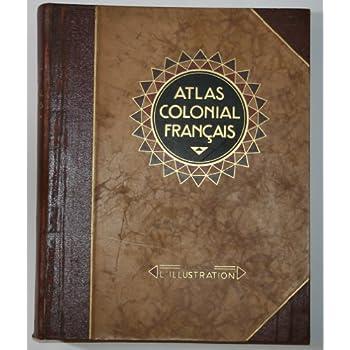 Atlas colonial français. colonies, protectorats et pays sous mandat.