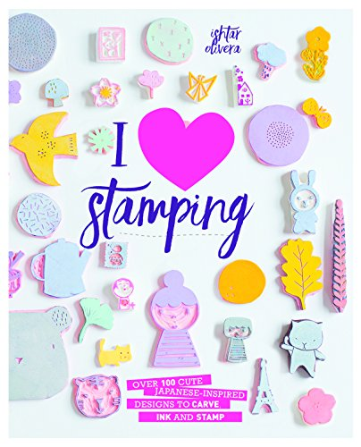 I Heart Stamping: Over 50 Cute Japanese-Inspired Designs to Carve, Ink and Stamp