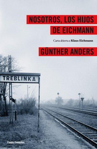 Nosotros los hijos de Eichmann: Carta abierta a Klaus Eichmann (Contextos) por Günther Anders