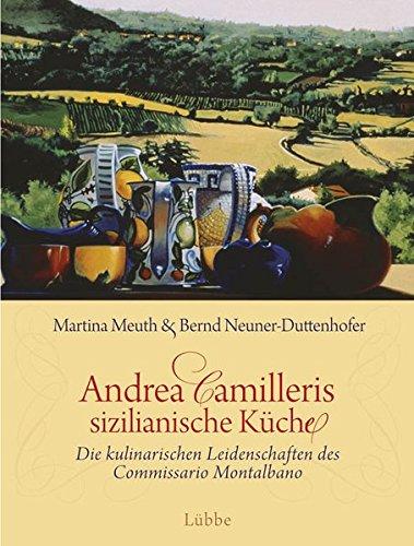Andrea Camilleris sizilianische Küche: Die kulinarischen Leidenschaften des Commissario Montalbano (Kulinarische Küche)