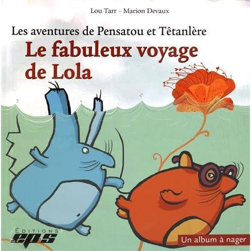 Les aventures de Pensatou et Têtanlère : Le fabuleux voyage de Lola : Avec livret d'accompagnement et 10 fiches