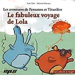 Les aventures de Pensatou et Têtanlère - Le fabuleux voyage de Lola : Avec livret d'accompagnement et 10 fiches de Lou Tarr