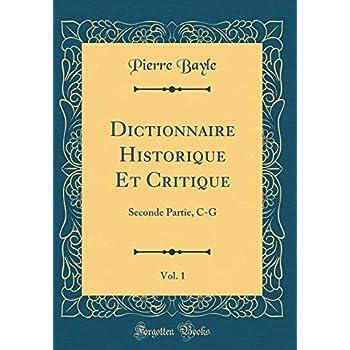 Dictionnaire Historique Et Critique, Vol. 1: Seconde Partie, C-G (Classic Reprint)