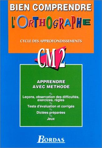 Bien comprendre l'orthographe : Cycle des Approfondissements, CM2
