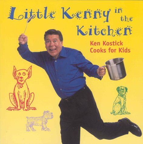 Little Kenny in the Kitchen: Ken Kostick Cooks for Kids