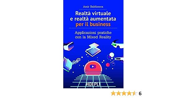 Realtà virtuale e realtà aumentata per il business. Applicazioni pratiche con la mixed reality